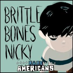 Rare Americans - Brittle Bones Nicky